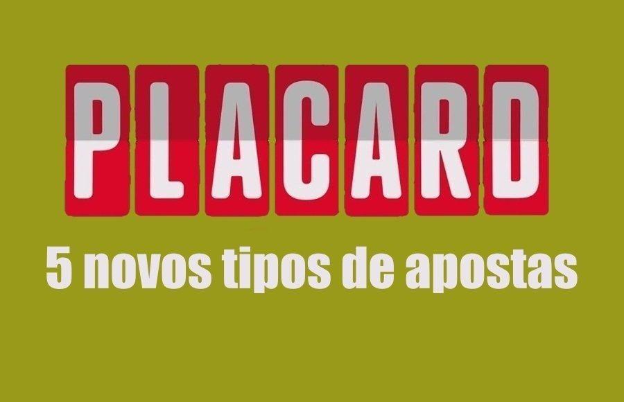 Placard anuncia 5 novos tipos de aposta
