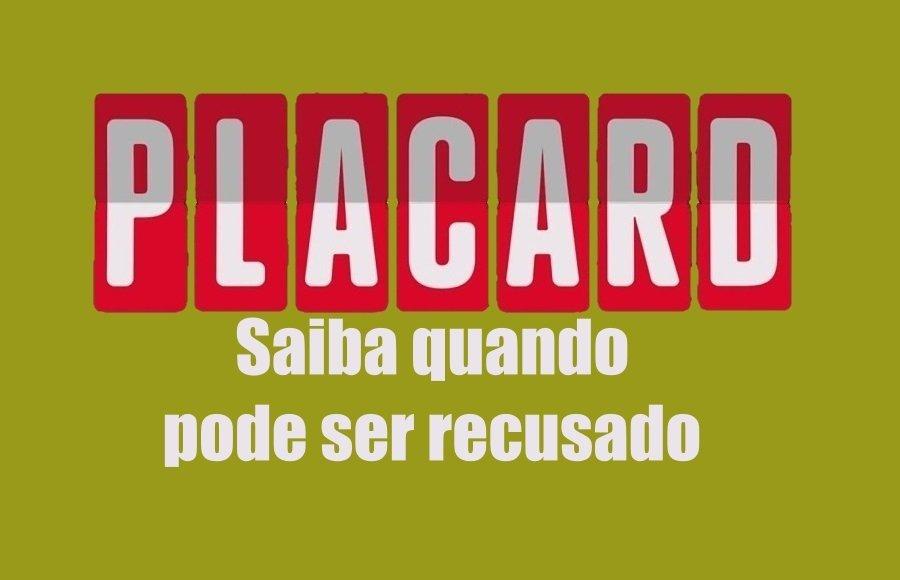 Saiba quando o Placard pode ser recusado