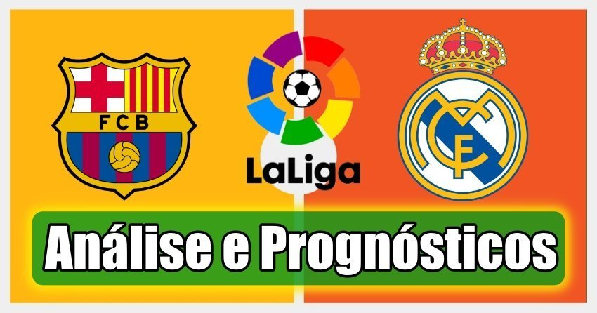 Barcelona vs Real Madrid – La Liga – Análise e Prognósticos