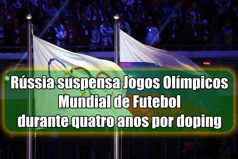Rússia suspensa dos Jogos Olímpicos e do Campeonato do Mundo durante quatro anos por doping