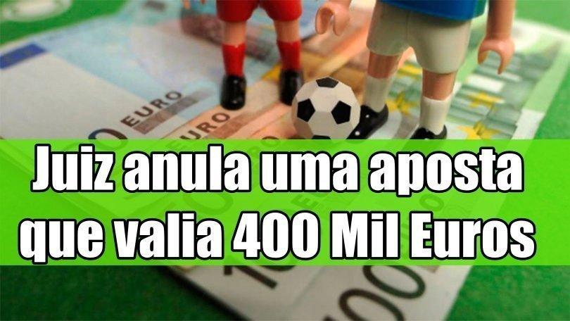 Juiz anula uma aposta que valia 400 Mil Euros