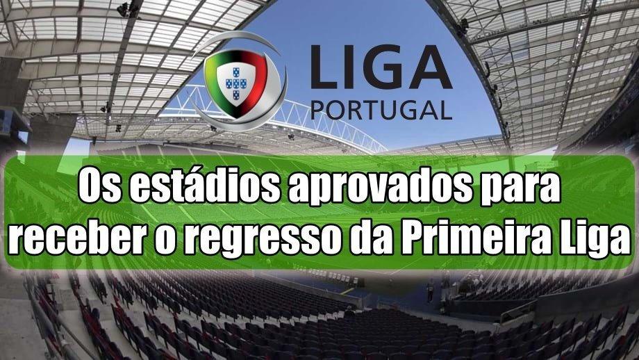 Os estádios aprovados para receber o regresso da Primeira Liga
