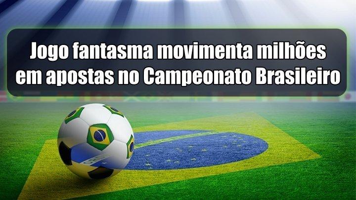 Jogo fantasma movimenta milhões em apostas no Campeonato Brasileiro