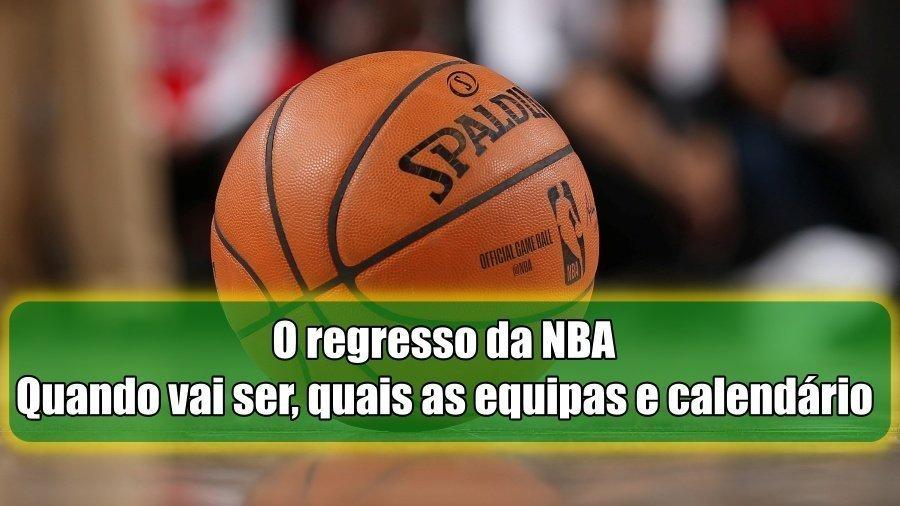 O regresso da NBA – Quando vai ser, quais as equipas e o calendário