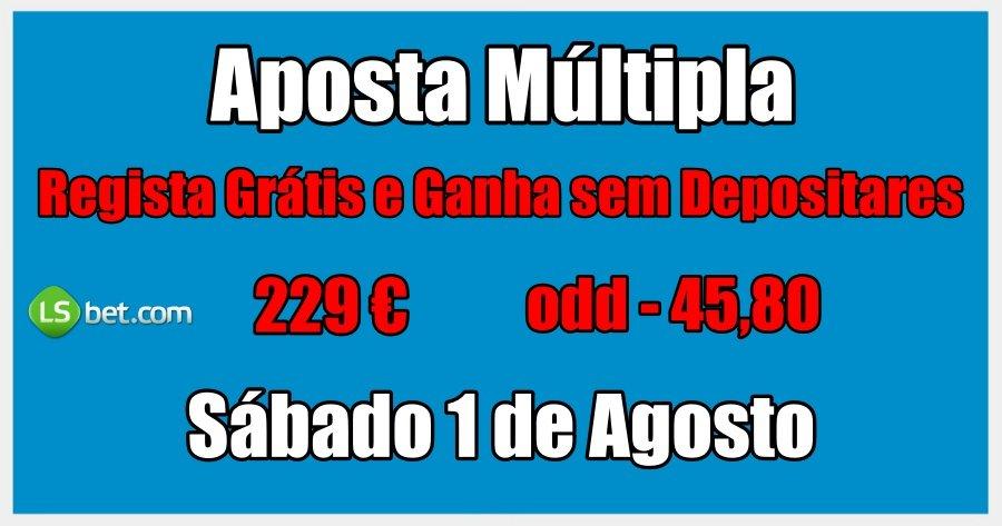 Aposta Múltipla - Sábado 1 de Agosto - Regista Grátis e Ganha sem Depositares