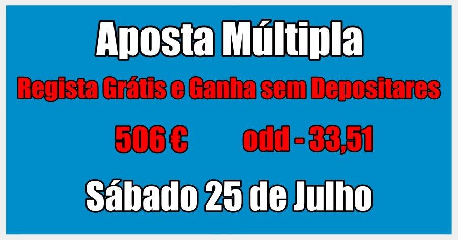 Aposta Múltipla – Sábado 25 de Julho – Regista Grátis e Ganha sem Depositares