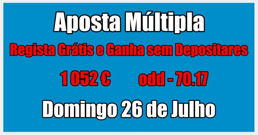Aposta Múltipla - Domingo 26 de Julho - Regista Grátis e Ganha sem Depositares