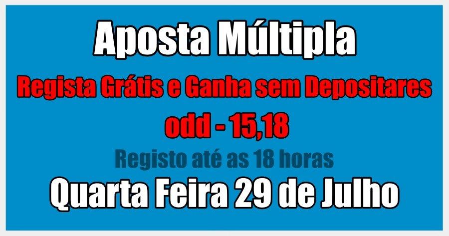 Aposta Múltipla - Quarta Feira 29 de Julho - Regista Grátis e Ganha sem Depositares