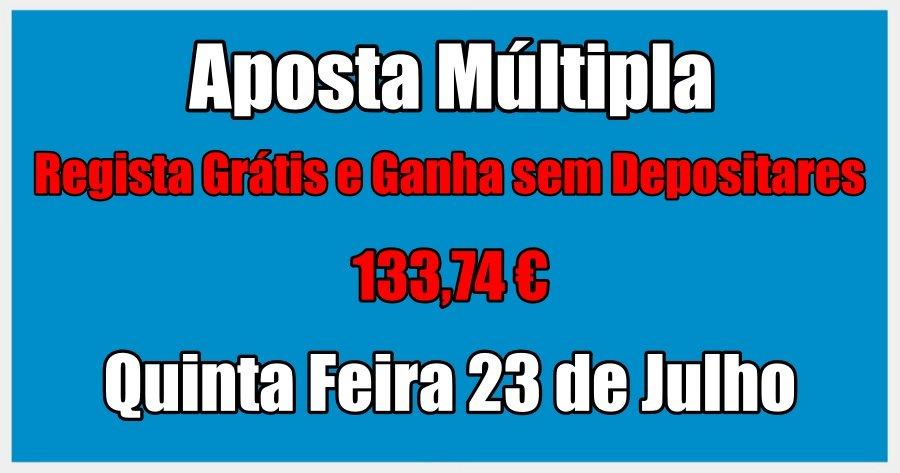 Aposta Múltipla – Quinta Feira 23 de Julho – Regista Grátis e Ganha sem Depositares