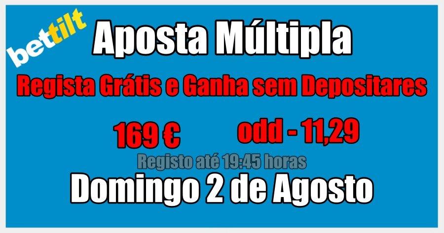 Aposta Múltipla - Domingo 2 de Agosto - Regista Grátis e Ganha sem Depositares