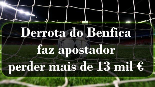 Derrota do Benfica faz apostador perder mais de 13 mil €