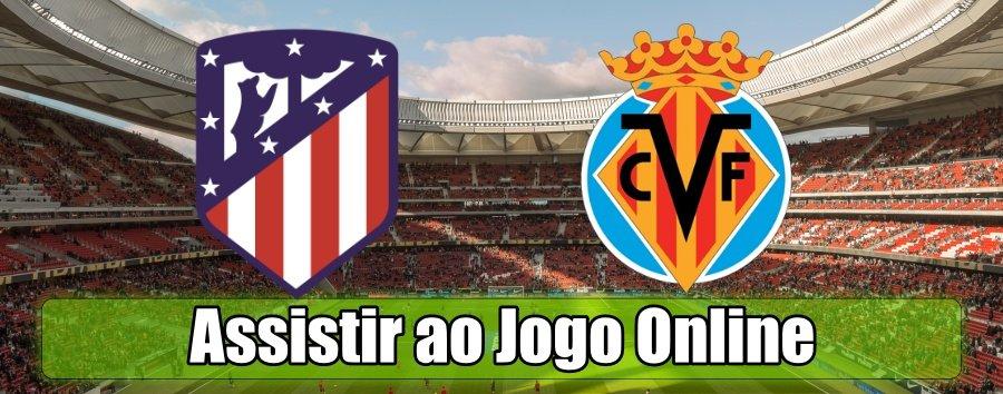Assistir Atlético Madrid Villarreal: assiste ao jogo online e grátis