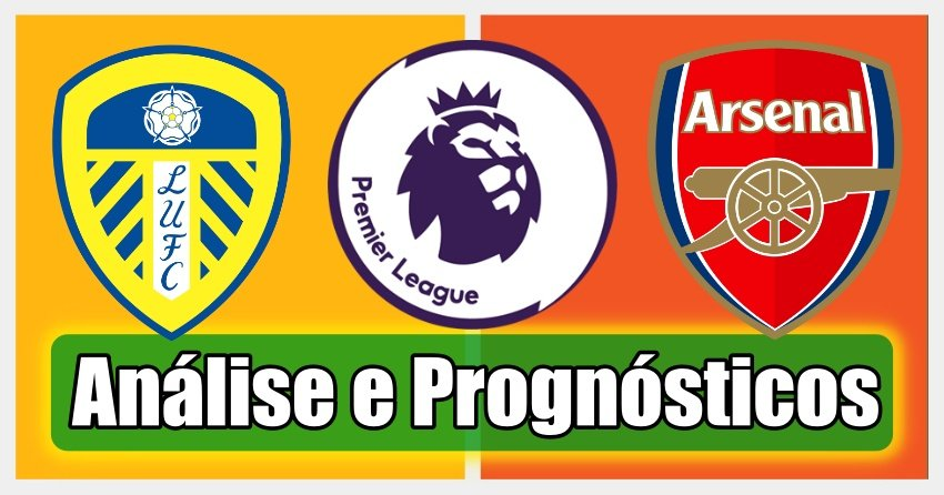 Leeds vs Arsenal – Análise e Prognósticos – Premier League