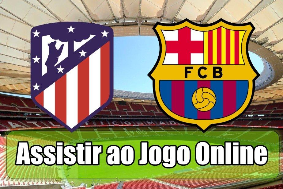 Assistir Atlético Madrid Barcelona online, grátis e com excelente qualidade