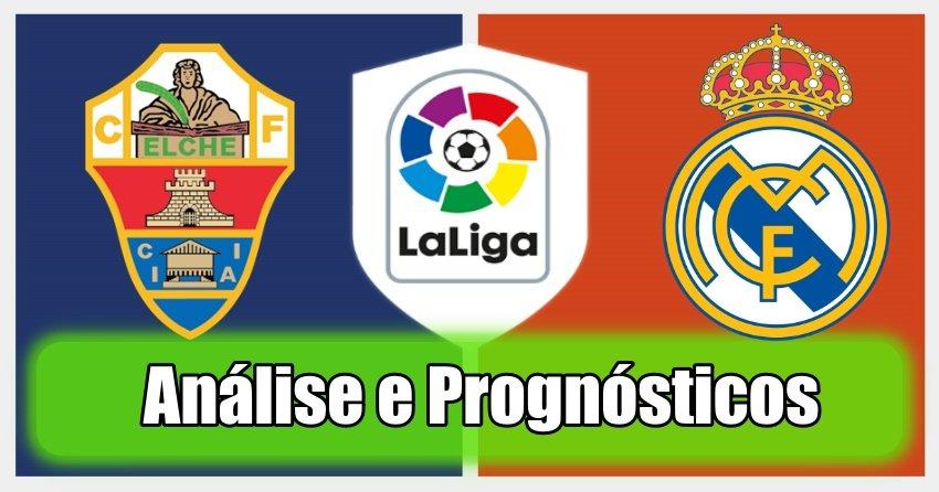 Elche vs Real Madrid – Análise e Prognósticos – La Liga
