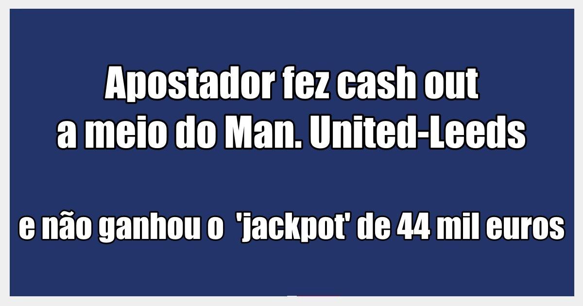 Apostador fez cash out a meio do Man. United-Leeds e deixou fugir 'jackpot' de 44 mil euros