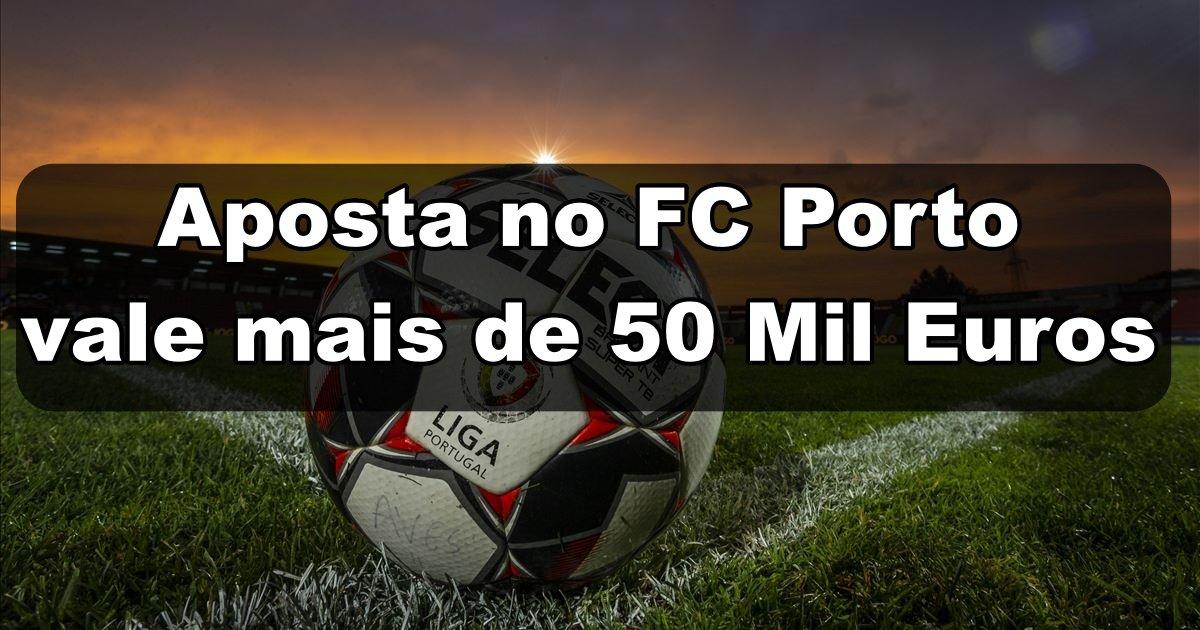 Aposta no FC Porto vale mais de 50 Mil Euros