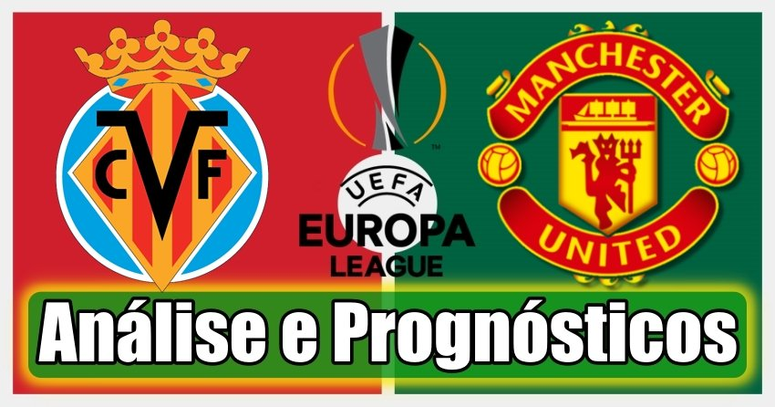 Villarreal vs Manchester United – Análise e Prognósticos – Final da Liga Europa